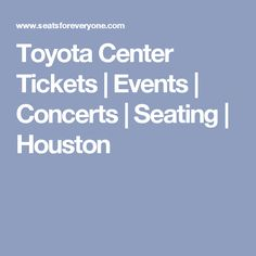 Toyota Center Tickets | Events | Concerts | Seating | Houston