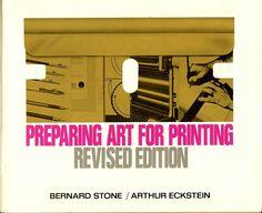 By Bernard Stone & Arthur Eckstein. Preparing Art for Printing, Revised Edition. Van Nostrand Reinhold Company, New York, 1983.