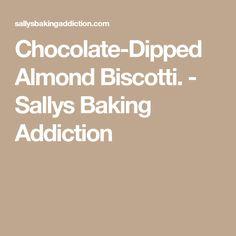 Chocolate-Dipped Almond Biscotti. - Sallys Baking Addiction