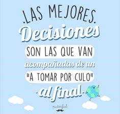 ♕Mr Puterful♕ Las mejores decisiones son las que van acompañadas por un a tomar por culo al final♥♥ Great Quotes, Inspirational Quotes, Cute Phrases, Café Bar, More Than Words, Funny Cute, Life Quotes, Jokes, Positivity