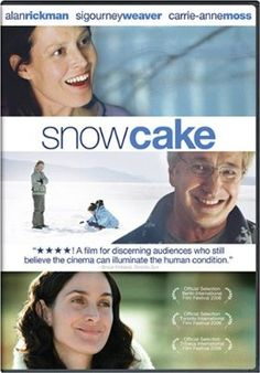 Snow Cake >>> Just saw this movie and LOVED IT!  Alan Rickman at his best siiigh