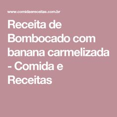 Receita de Bombocado com banana carmelizada - Comida e Receitas
