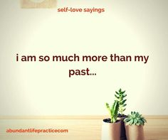 self-love saying: i am so much more than my past...