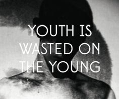 youth is wasted on the young - Google-søk