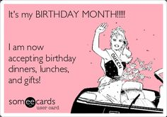 It's my BIRTHDAY MONTH!!!!! I am now accepting birthday dinners, lunches, and gifts!