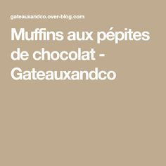 Muffins aux pépites de chocolat - Gateauxandco