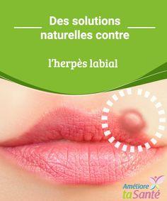Des solutions naturelles contre l'herpès labial Vous souffrez d'herpès labial ? Nous vous présentons aujourd'hui des remèdes simples et naturels pour éradiquer ce problème si douloureux et gênant.