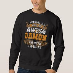 Aweso DAMON A True Living Legend Sweatshirt - personalize design idea new special custom diy or cyo