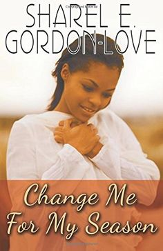Change Me for My Season (Peace In The Storm Publishing Presents) by Sharel E. Gordon-Love http://www.amazon.com/dp/0692236708/ref=cm_sw_r_pi_dp_QAVStb11TZVMY1K1