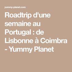 Roadtrip d'une semaine au Portugal : de Lisbonne à Coimbra - Yummy Planet