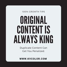 Original Content is Always King, Duplicate Content Can Get your Website Penalized.