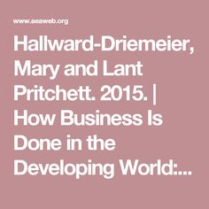 Hallward-Driemeier, Mary and Lant Pritchett. 2015. |  How Business Is Done in the Developing World: Deals versus Rules. | Journal of Economic Perspectives, 29(3): 121-40. DOI: 10.1257/jep.29.3.121