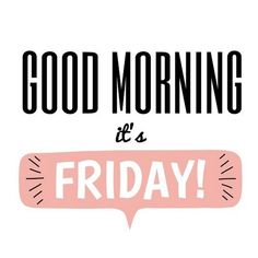 """Good morning, it's Friday!"" #motivational #quote"