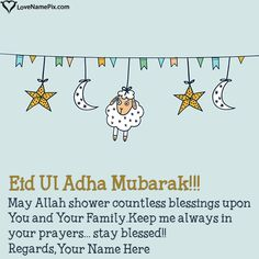 Create 2019 Happy Eid Ul Adha Mubarak greetings with name on best online generator and send Eid ul Adha Wishes images with name to your friends and loved ones. Page 1 Eid Ul Adha Mubarak Greetings, Best Eid Mubarak Wishes, Eid Adha Mubarak, Eid Mubarak Quotes, Eid Quotes, Eid Mubarak Greeting Cards, Eid Greetings, Eid Cards, Happy Eid Mubarak