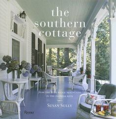The Southern Cottage, from the Blue Ridge Mountains to the Florida Keys by Susan Sully Southern Cottage, Southern Porches, Southern Style, Southern Charm, Southern Homes, Southern Hospitality, Southern Comfort, Simply Southern, Southern Living