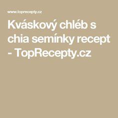 Kváskový chléb s chia semínky recept - TopRecepty.cz