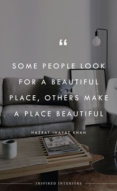 Some people look for a beautiful place, others make a a beautiful place   Design inspiration design quotes Home Quotes And Sayings, Words Quotes, Best Quotes, Interior Design Quotes, Real Estate Humor, Creativity Quotes, Painted Boards, Motivation, Real Estate Marketing