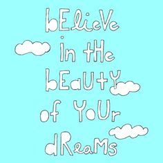 """""""the future belongs to those who believe in the beauty of their dreams."""" Eleanor Roosevelt"""