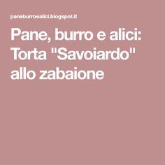 """Pane, burro e alici: Torta """"Savoiardo"""" allo zabaione"""