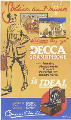 Advertisement for Decca, Artist: Baxter, 1914, a full-length depiction of a British Army officer, carrying a portable gramophone case in his right hand and smoking a cigarette. Two smaller images depict British officers, at a wooden table, and soldiers, in a trench, listening to gramophones. The lower image depicts an open gramophone case. IWM PST 13690