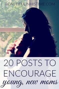20 posts to encourage young new moms {from 3 years of first-time mothering} -