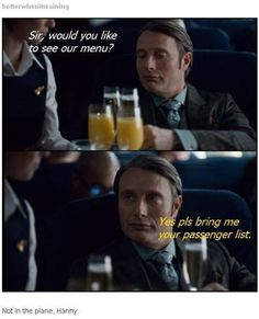 Oh, Hannibal. You know that plane doesn't have all the things you'll need to properly prepare a meal worthy of your culinary capabilities!