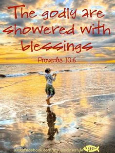 Proverbs 10:6 ~ The godly are showered with blessings...