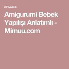 Amigurumi Bebek Yapılışı Anlatımlı - Mimuu.com