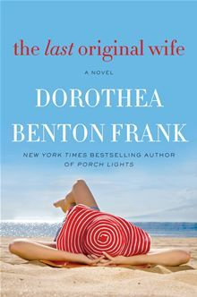 The Last Original Wife by Dorothea Benton Frank. Available on June 11, 2013.
