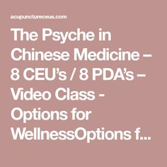 The Psyche in Chinese Medicine – 8 CEU's / 8 PDA's – Video Class - Options for WellnessOptions for Wellness