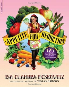 Appetite for Reduction: 125 Fast and Filling Low-Fat Vegan Recipes $12.09
