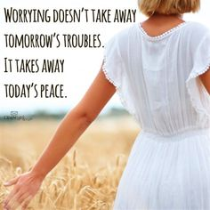 Worrying Doesn't Take Away Tomorrow's Troubles.  It Takes Away Today's Peace.  So very true!  Let Go... Let God...  Amen!