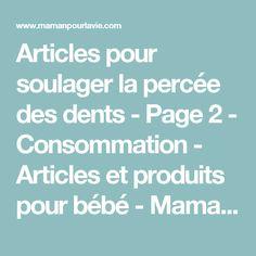 Articles pour soulager la percée des dents - Page 2 - Consommation - Articles et produits pour bébé - Mamanpourlavie.com