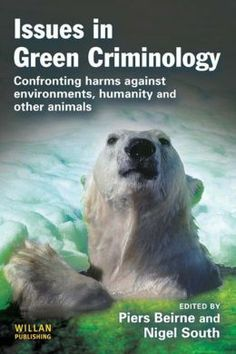 Issues in Green Criminology: Confronting Harms against environments, humanity and other animals. Piers Beirne & Nigel South. c. 2012. --Call # 364.18 I86