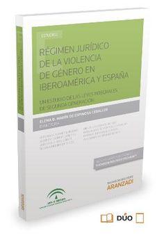 Régimen jurídico de la violencia de género en Iberoamérica y España : un estudio de las leyes integrales de segunda generación.    Aranzadi, 2015
