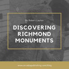 Learn more about the monuments of Richmond, Virginia. | Arcadia Publishing