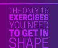 The Only 15 Exercises You Need To Get In Shape Right Now