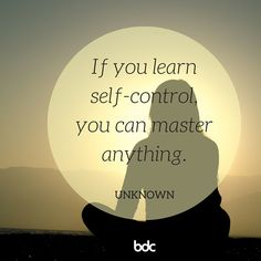 "Quote of the day: ""If you learn self-control, you can master anything."" - Unknown"