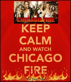 Keep Calm and watch Chicago Fire