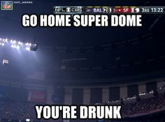 """some memes in honor of the Super Bowl: there are some good ones in here :-) ... """"go home, super dome - you're dunk"""""""