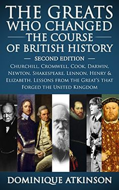 HISTORY: THE GREATS WHO CHANGED THE COURSE OF BRITISH HISTORY - 2nd EDITION: Churchill, Cromwell, Darwin, Newton, Shakespeare, Lennon, Henry & Elizabeth. ... Modern Literature Biographies Short Reads) by [Atkinson, Dominique]