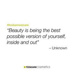 """Beauty is being the best possible version of yourself, inside and out"" #toskaniwecare"