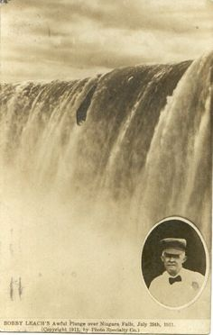 Daredevils of Niagara Falls : The infamous Bobby Leach plunged over the Falls in a steel barrel.   Bobby broke both kneecaps and his jaw during his daring event. Years later while touring in New Zealand, Bobby slipped on an orange peel and died from complications due to gan
