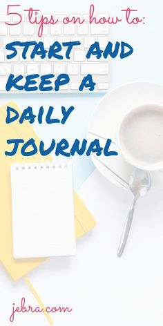 How to Start and Keep a Journal: 5 Ways to Write in it Daily