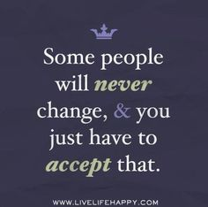 Some people will never change & you just have to accept that. Some things will never change no matter what accept it. Never Change Quotes, Life Quotes To Live By, Some Things Never Change, Lessons Learned, Life Lessons, Words Quotes, Me Quotes, People Quotes, Famous Quotes