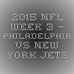 2015 NFL Week 3 – Philadelphia vs. New York Jets