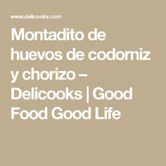 Montadito de huevos de codorniz y chorizo – Delicooks | Good Food Good Life