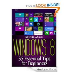 Windows 8: 35 Essential Tips for Beginners (Updated August 2013) [Kindle Edition]