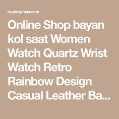Online Shop bayan kol saat Women Watch Quartz Wrist Watch Retro Rainbow Design Casual Leather Band Ladies Bracelet Watches reloj mujer 2017 | Aliexpress Mobile