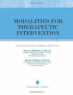 Modalities for Therapeutic Intervention (Contemporary Perspectives in Rehabilitation) by Susan L. Michlovitz. $36.76. 309 pages. Publisher: F. A. Davis Company; 4 edition (June 23, 2005)